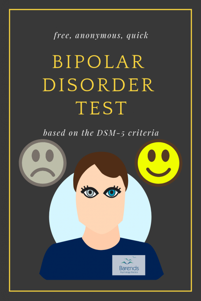 Bipolar disorder test: quick, anonymous, and free. This bipolar disorder test uses the DSM-5 criteria for bipolar disorder I and II.